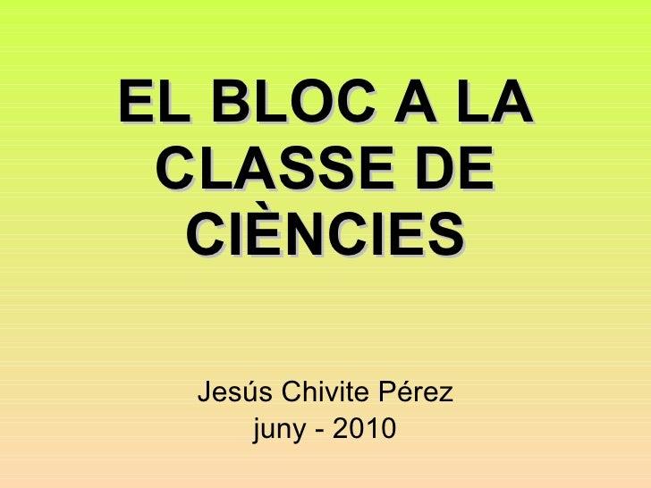 presentació EL BLOC A LA CLASSE DE CIÈNCIESc.ppt