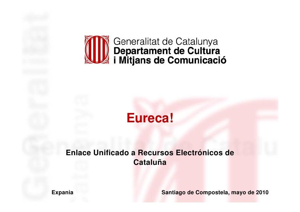 Eureca!      Enlace Unificado a Recursos Electrónicos de                      Cataluña   Expania                     Santi...