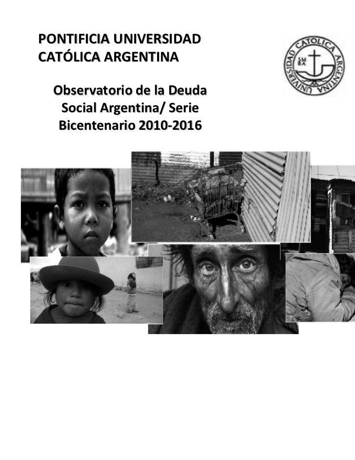 PONTIFICIA UNIVERSIDADCATÓLICA ARGENTINA  Observatorio de la Deuda   Social Argentina/ Serie   Bicentenario 2010-2016