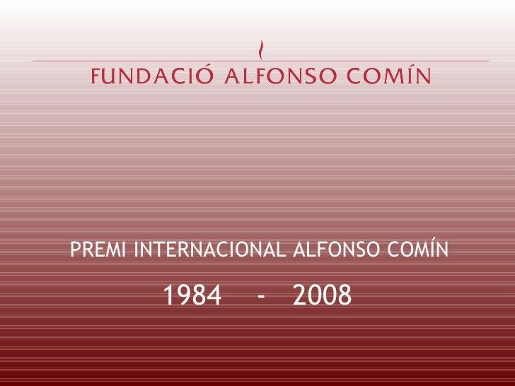 PREMI INTERNACIONAL ALFONSO COMÍN 1984  -  2008