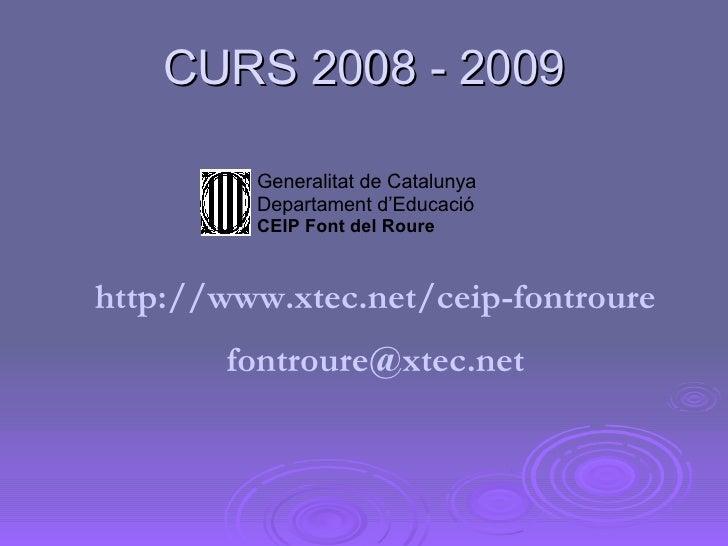 CURS 2008 - 2009 http:// www . xtec . net / ceip - fontroure fontroure @ xtec . net