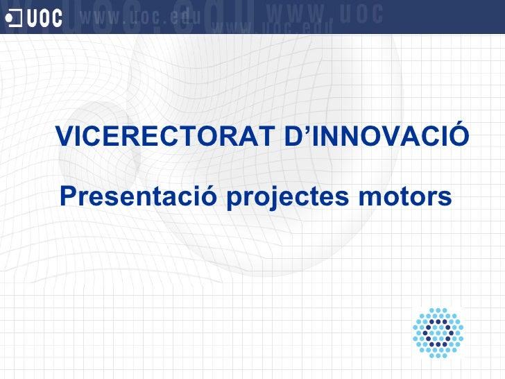 VICERECTORAT D'INNOVACIÓ Presentació projectes motors