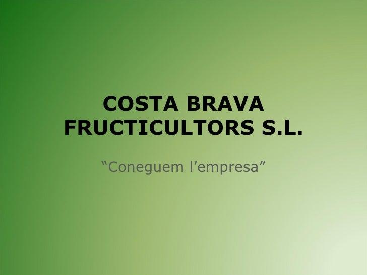 """COSTA BRAVA FRUCTICULTORS S.L. """" Coneguem l'empresa"""""""