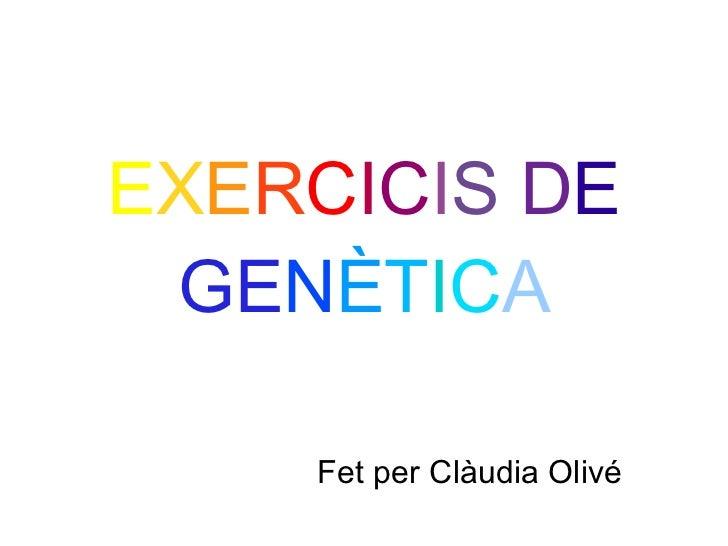 EXERCICIS DE GENÈTICA    Fet per Clàudia Olivé