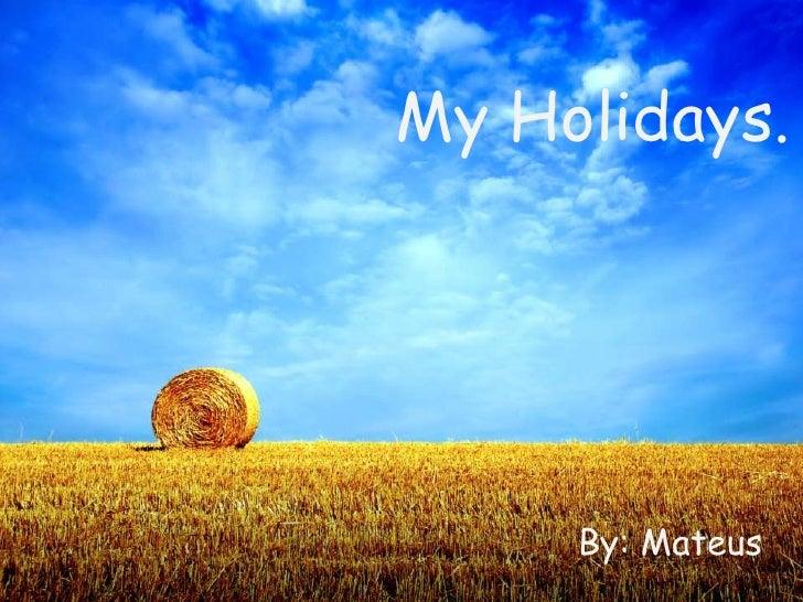My Holidays.     By: Mateus
