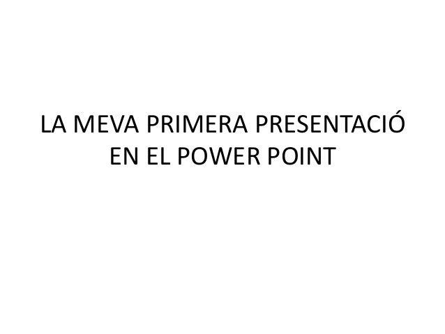 LA MEVA PRIMERA PRESENTACIÓ EN EL POWER POINT