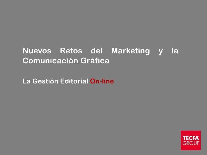 Nuevos Retos del Marketing     y   laComunicación GráficaLa Gestión Editorial On-line