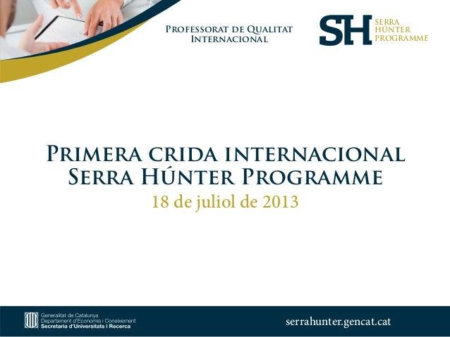 Professorat de Qualitat Internacional Primera crida internacional Serra Húnter Programme 18 de juliol de 2013 SERRA HÚNTER...
