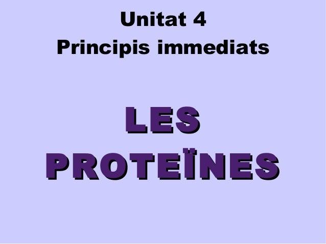Unitat 4  Principis immediats  LLEESS  PPRROOTTEEÏÏNNEESS