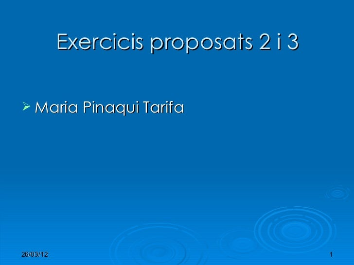 Exercicis proposats 2 i 3 Maria Pinaqui Tarifa26/03/12                               1