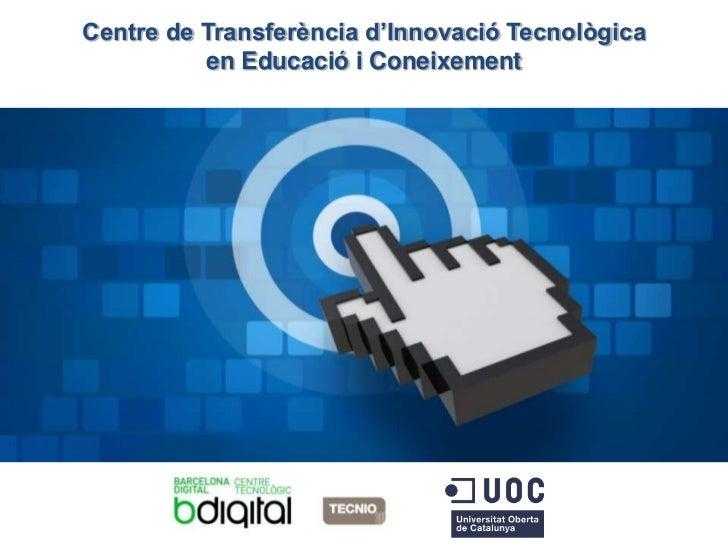 Centre de Transferència d'Innovació Tecnològica          en Educació i Coneixement