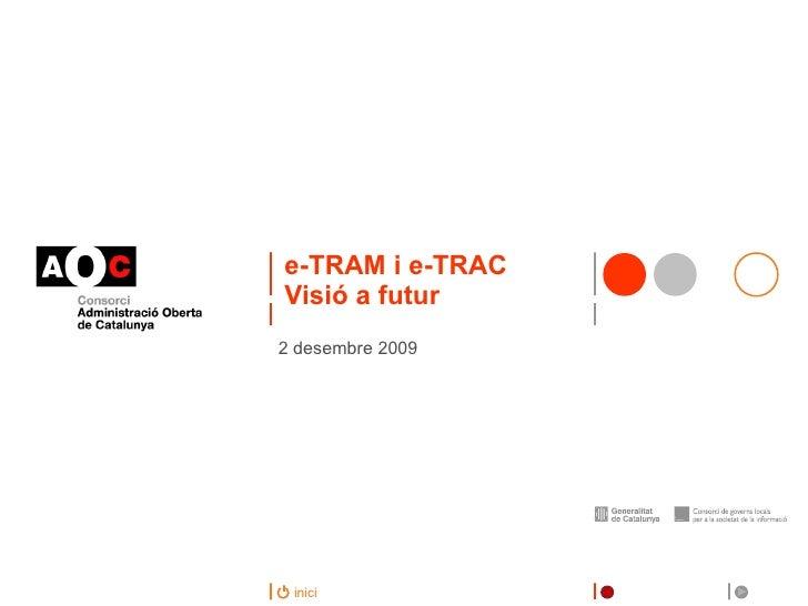 e-TRAM i e-TRAC Visió a futur <ul><li>2 desembre 2009 </li></ul>
