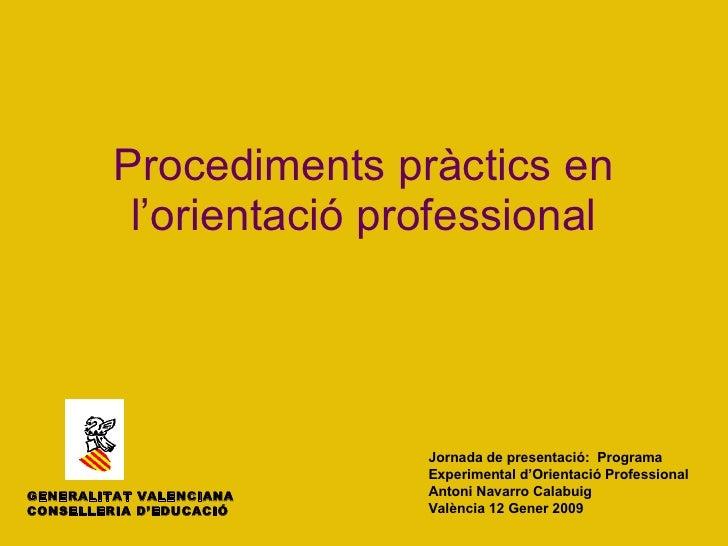 Procediments pràctics en l'orientació professional Jornada de presentació:  Programa Experimental d'Orientació Professiona...