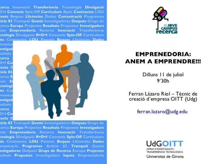EMPRENEDORIA: ANEM A EMPRENDRE!!! Dilluns 11 de juliol 9'30h Ferran Lázaro Riol – Tècnic de creació d'empresa OITT (Udg) [...