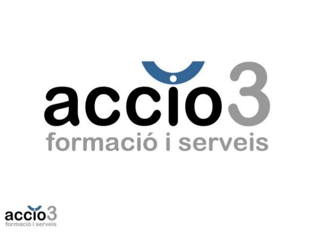 accio3, formació i serveis Servicios de formación  Formación presencial  Formación online