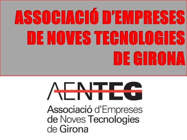 ASSOCIACIÓ D'EMPRESES <br />DE NOVES TECNOLOGIES<br />DE GIRONA<br />