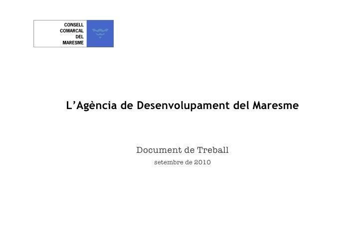 L'Agència de Desenvolupament del Maresme <ul><li>Document de Treball </li></ul><ul><li>setembre de 2010 </li></ul>