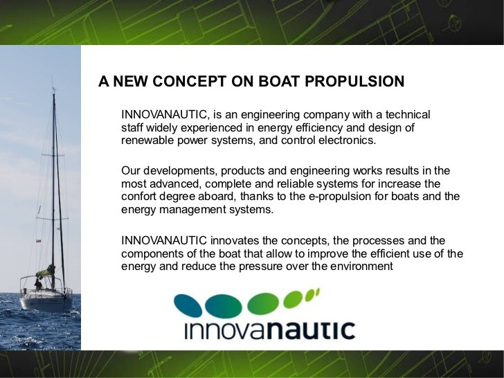 A NEW CONCEPT ON BOAT PROPULSION  INNOVANAUTIC, is an engineering company with a technical  staff widely experienced in en...