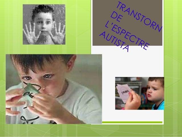 DEFINICIÓN L'autisme   és un trastorn generalitzat del  desenvolupament. És permanent. És   una síndrome, un conjunt de ...