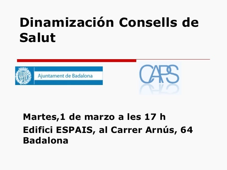Dinamización Consells de Salut  Martes,1 de marzo a les 17 h Edifici ESPAIS, al Carrer Arnús, 64   Badalona