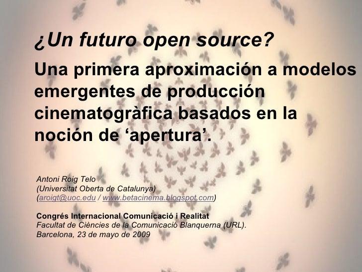 ¿Un futuro open source? Una primera aproximación a formas emergentes de producción cinematográfica basadas en la noción de apertura.