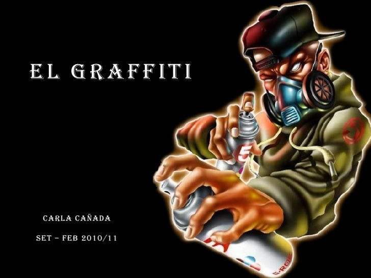 El graffiti<br />CARLA CAÑADA<br />Set – feb 2010/11<br />