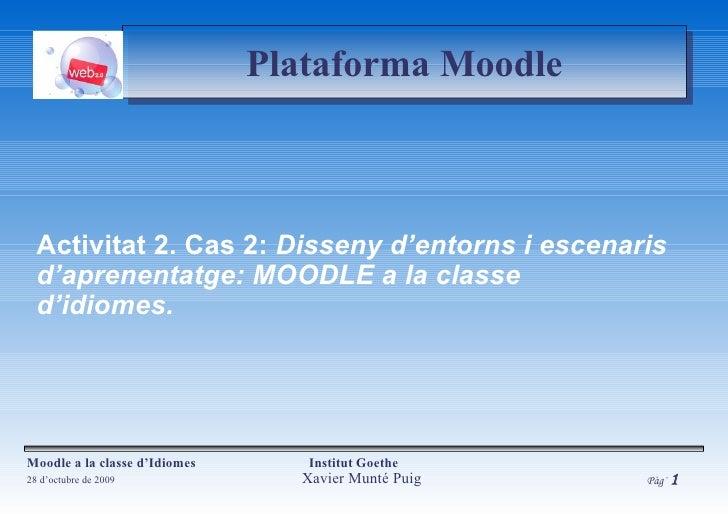 Model ADDIE Activitat 2. Cas 2:  Disseny d'entorns i escenaris d'aprenentatge: MOODLE a la classe d'idiomes.