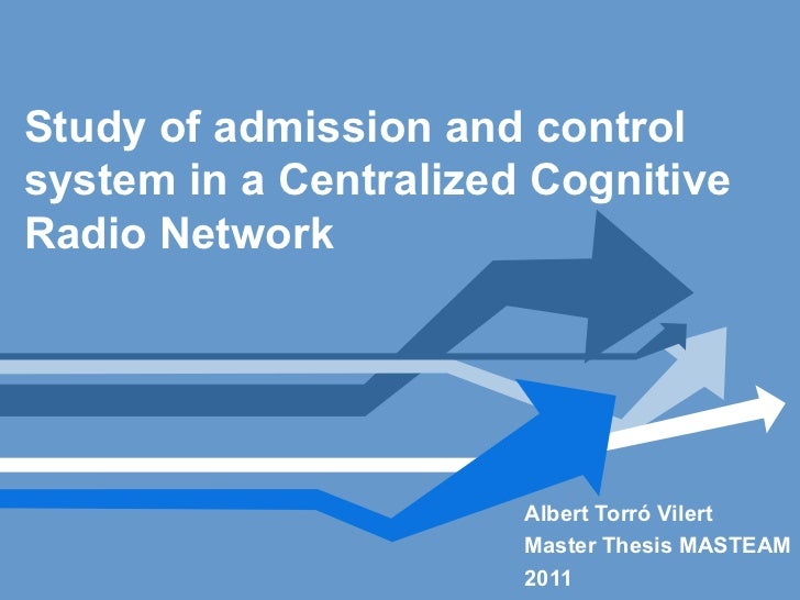 Study of admission and controlsystem in a Centralized CognitiveRadio Network                       Albert Torró Vilert    ...