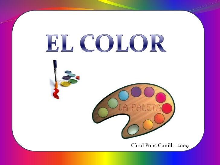 EL COLOR<br />Càrol Pons Cunill - 2009<br />