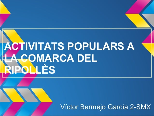 ACTIVITATS POPULARS ALA COMARCA DELRIPOLLÈSVíctor Bermejo García 2-SMX