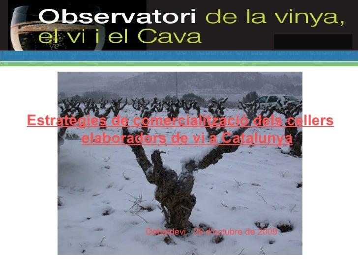 Estratègies de comercialització dels cellers elaboradors de vi a Catalunya Debatdevi  26 d'octubre de 2009
