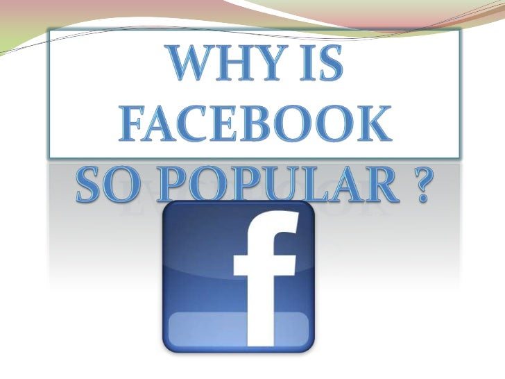 WHY IS FACEBOOK <br />SO POPULAR ?<br />