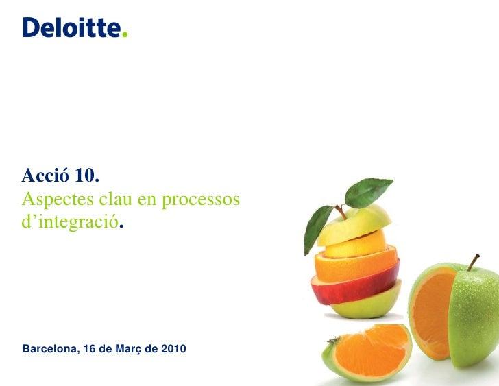 Acció 10. Aspectes clau en processos d'integració.     Barcelona, 16 de Març de 2010