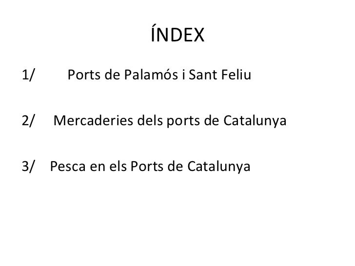ÍNDEX <ul><li>1/   Ports de Palamós i Sant Feliu </li></ul><ul><li>2/  Mercaderies dels ports de Catalunya </li></ul><ul><...