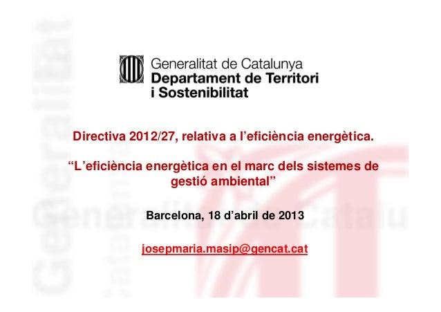 """Directiva 2012/27, relativa a l'eficiència energètica.""""L'eficiència energètica en el marc dels sistemes degestió ambiental..."""