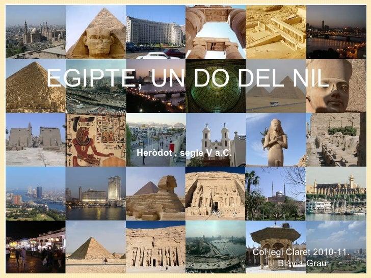 Heròdot , segle V a.C. EGIPTE, UN DO DEL NIL Col·legi Claret 2010-11.  Blàvia-Grau