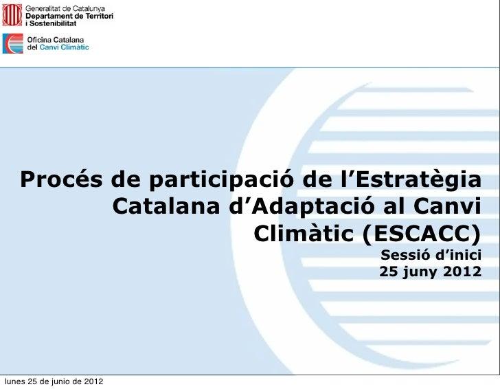 Procés de participació de l'Estratègia          Catalana d'Adaptació al Canvi                      Climàtic (ESCACC)      ...