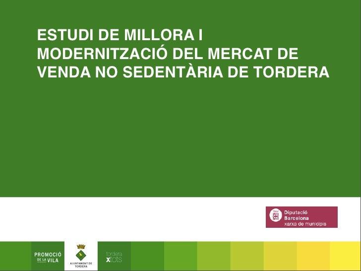 ESTUDI DE MILLORA I MODERNITZACIÓ DEL MERCAT DE VENDA NO SEDENTÀRIA DE TORDERA