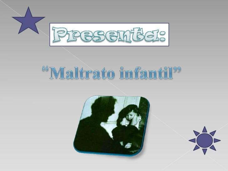 """Presenta:<br />""""Maltrato infantil""""<br />"""