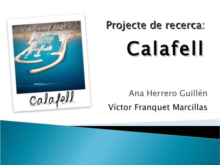 Projecte de recerca:   Calafell Ana Herrero Guillén Víctor Franquet Marcillas