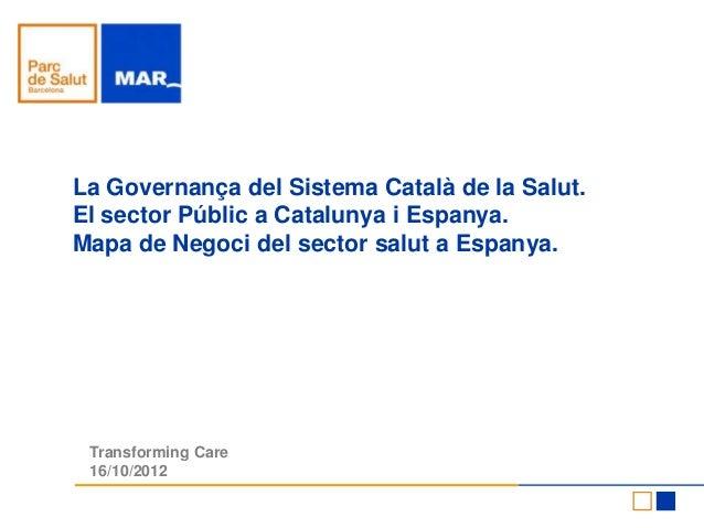 La Governança del Sistema Català de la Salut.El sector Públic a Catalunya i Espanya.Mapa de Negoci del sector salut a Espa...