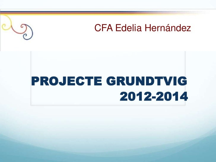 CFA Edelia HernándezPROJECTE GRUNDTVIG          2012-2014