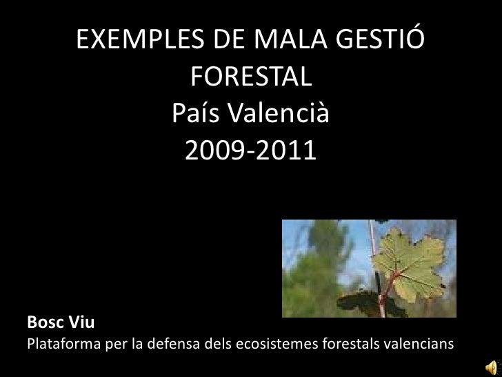 EXEMPLES DE MALA GESTIÓ FORESTALPaís Valencià2009-2011<br />BoscViu<br />Plataforma per la defensa delsecosistemesforestal...