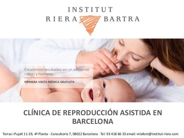 CLÍNICA DE REPRODUCCIÓN ASISTIDA EN BARCELONA Torras i Pujalt 11-29, 4º Planta - Consultorio 7, 08022 Barcelona Tel: 93 41...