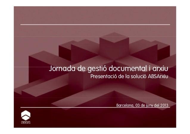 Solució de gestió documental i arxiu ABSIS - presentació 03 06-2013