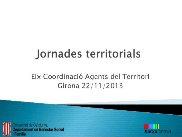 Eix Coordinació Agents del Territori Girona 22/11/2013