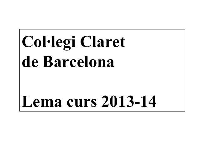 Col·legi Claret de Barcelona Lema curs 2013-14