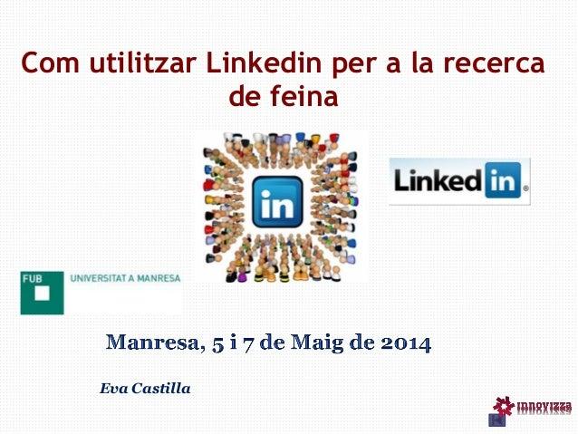 Com utilitzar Linkedin per a la recerca de feina Eva Castilla
