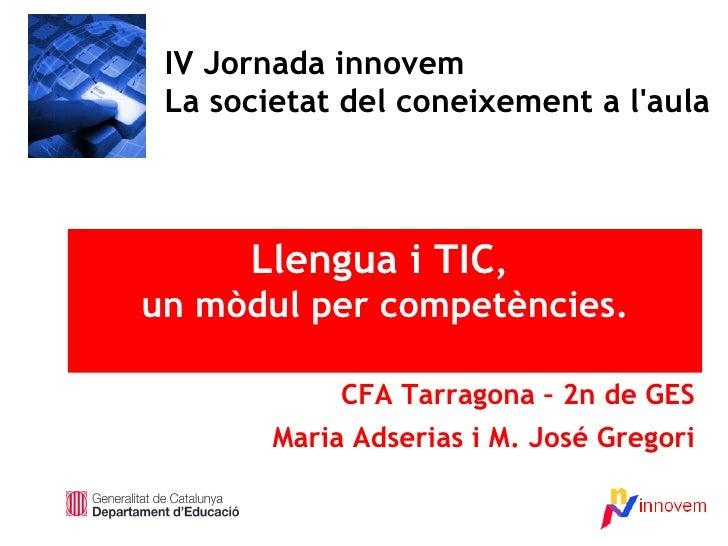 IV Jornada innovem La societat del coneixement a l'aula Llengua i TIC ,  un mòdul per competències. CFA Tarragona – 2n de ...