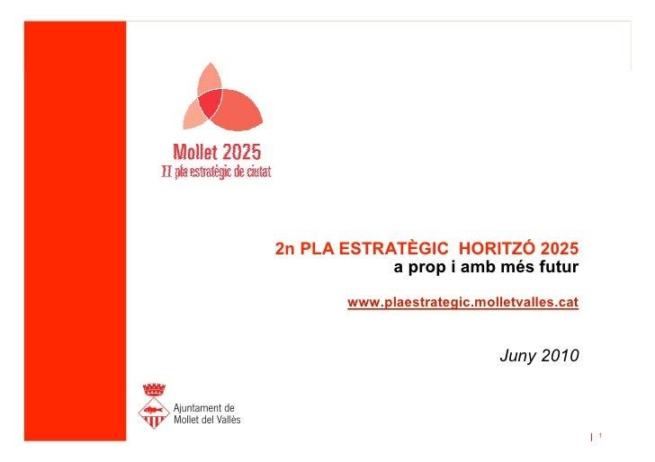 2n PLA ESTRATÈGIC HORITZÓ 2025             a prop i amb més futur         www.plaestrategic.molletvalles.cat              ...